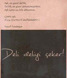 Deli birine ihtiyacim var varmi deli olan ?:D Turkish Sayings, Beautiful Mind Quotes, I Hate People, Weird Dreams, Mind Power, Romance And Love, Mindfulness Quotes, Real Love, Meaningful Words