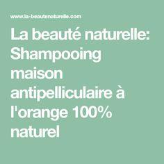 La beauté naturelle: Shampooing maison antipelliculaire à l'orange 100% naturel