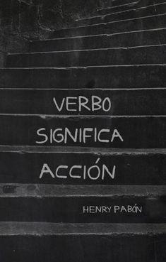 """""""Verbo significa acción"""" - Henry Pabón"""