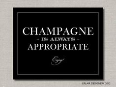 Champagne is Always Appropriate Champagne Brunch, Champagne Taste, Vintage Champagne, Champagne Quotes, Wedding Posters, Wine Quotes, Bar Signs, Happy Thoughts, Are You Happy