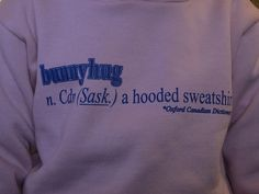 "They call hooded sweatshirts ""bunnyhugs"" in Saskatchewan. Welcome to Canada. Canada Country, Canada Eh, Winter Olympics, Hooded Sweatshirts, Hoods, Funny Stuff, Hate, Footwear, Smile"