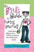 The Girl's Guide to Loving Yourself: A Book about Falling in Love with the One Person Who Matters Most...You