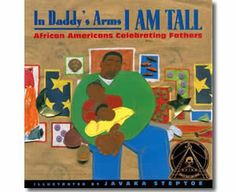 In Daddy's Arms I Am Tall by Javaka Steptoe     This picture-book is a collection of poems celebrating African American fathers. The art is captivating and will be enjoyed by adults and children alike.  Adults and older children will enjoy this book.  Great reviews.  http://www.grandmachronicles.com/p/recommended-reading.html