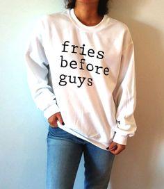 Fries before guys Sweatshirt Unisex slogan women top cute