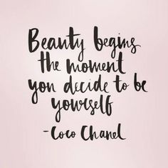 """""""Beauty begins the moment you decide to be yourself."""" -Coco Chanel"""