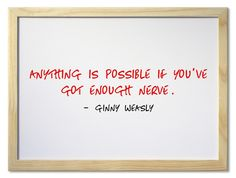 Anything is possible if you've got enough nerve.