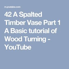 42 A Spalted Timber Vase Part 1 A Basic tutorial of Wood Turning - YouTube