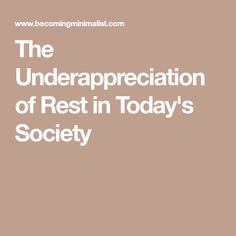 The Underappreciation of Rest in Today's Society