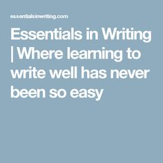 Essentials in Writing | Where learning to write well has never been so easy