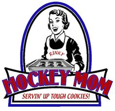 Hockey Mom. Serving up tough cookies!