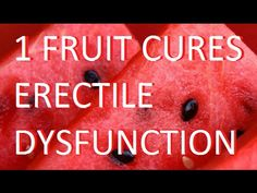 Cure Erectile Dysfunction With This One Fruit! The Best Natural remedy . - YouTube