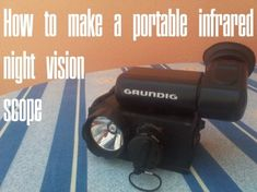 How To Make A Infrared Night Vision Scope (On The Cheap)