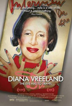 Diana Vreeland The Eye Has to Travel - really enjoyed this doc and look into her fascinating mind and world
