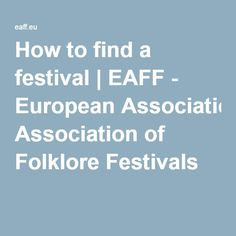 How to find a festival | EAFF - European Association of Folklore Festivals