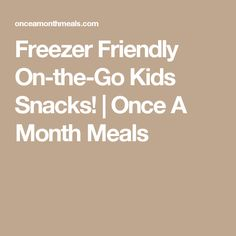 Freezer Friendly On-the-Go Kids Snacks!   Once A Month Meals