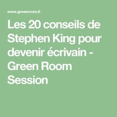 Les 20 conseils de Stephen King pour devenir écrivain - Green Room Session