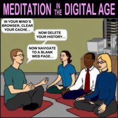 Meditation in the Digital Age. Makes sense.