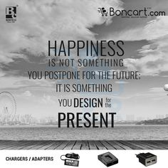 happiness is not something you postpone for the future it is something you design for the present
