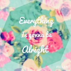 Everything is gonna be alright ❤️
