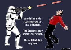 As the redshirt falls, he shoots the Stormtrooper in the foot and he dies as well.