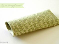 homework: Sew and Tell: diy fabric eyeglass case {no sew} GREEN project!