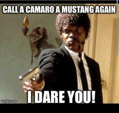 Call a Camaro a mustang again. I dare you!