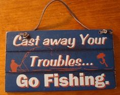 fishing cabin decor | ... AWAY-YOUR-TROUBLES-GO-FISHING-Fisherman-Lodge-Log-Cabin-Decor-Sign-NEW