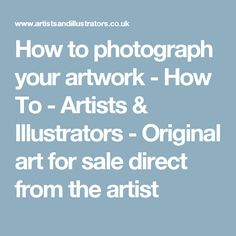 How to photograph your artwork - How To - Artists & Illustrators - Original art for sale direct from the artist