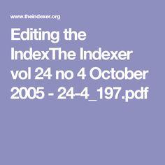 Editing the IndexThe Indexer vol 24 no 4 October 2005 - October, Pdf