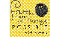 Faith makes all things possible...not easy.