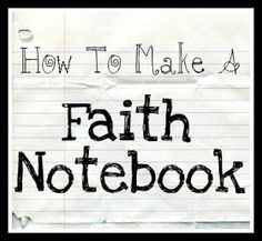 How to make a Faith Notebook. You can write anything you want in it. Mine mainly consists of my favorite Bible verses. Oft times I write notes to myself about the verses or why they meant something to me. Draw illustrations to make analogies about what you've read or to explain what you're reading. Ask yourself questions, give thanks, pray, talk to yourself, use song lyrics, repeat yourself, be funny. Get ready your faith is about to grow! ~Lynnie