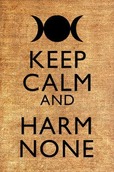 """Eight words the 'Wiccan Rede' fulfil –  """"an ye harm none, do what ye will"""""""