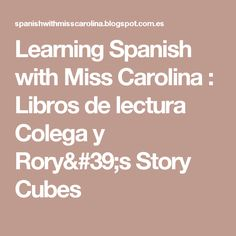 Learning Spanish with Miss Carolina : Libros de lectura Colega y Rory's Story Cubes