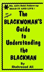#Book: The Blackwoman's Guide to Understanding the Blackman: Shahrazad Ali: I am a Caucasian mother who seeks the TRUTH for her family. EVERY book by Shahrazad Ali is wonderful!!! Keep up the excellent work!!!