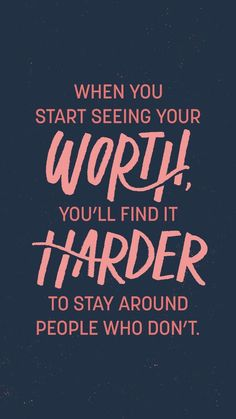 Motivational quote: When you start seeing your worth, you'll find it harder to stay around people who don't.