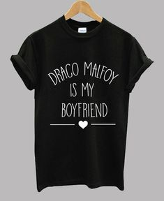Draco Malfoy Is My Boyfriend - Draco Malfoy T shirt #tshirt #graphictee #awsome #tee #funnyshirt