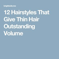 12Hairstyles That Give Thin Hair Outstanding Volume