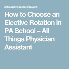How to Choose an Elective Rotation in PA School – All Things Physician Assistant