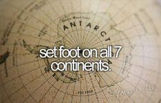 set foot on all seven continents #bucketlist    Asia, Africa, North America, South America, Antarctica, Europe(✔), Australia.