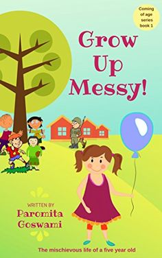 Title of the book:  Grow Up Messy!   (A Hilarious Coming of Age Series Book1)   Author: Paromita Goswami   Genre:  Middle Sc...