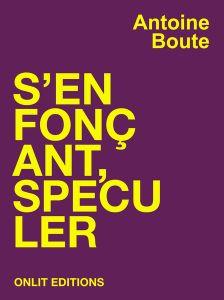 s'enfonçant, spéculer d'Antoine Boute, OnLit éditions (01/05/2015)