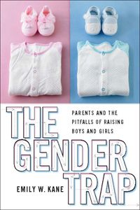 Buy The Gender Trap: Parents and the Pitfalls of Raising Boys and Girls by Emily W. Kane and Read this Book on Kobo's Free Apps. Discover Kobo's Vast Collection of Ebooks and Audiobooks Today - Over 4 Million Titles! Gender Inequality, Todays Parent, Neck And Back Pain, Raising Boys, Pattern Blocks, Great Books, Gender Neutral, Book Format, Kids Learning