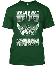 Welder Has Anger Issues T Shirts Deep Forest T-Shirt Front