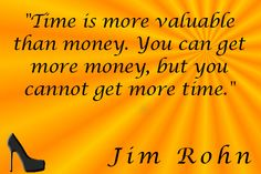 """""""Time is more valuable than You can get more money, but you cannot get more time. Jim Rohn, Money Quotes, Words Quotes, Parenting, Quotes About Money, Childcare, Natural Parenting"""