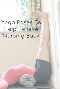 """Yoga Poses To Help Relieve """"Nursing Back"""". Stretches for breast feeding mammas."""