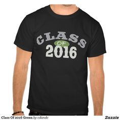 Class Of 2016 Green Tees  - Something for Next years Graduate!! - This and more fun gifts at http://www.zazzle.com/cdandc #2016 #classof2016 #graduate #senior #highschool