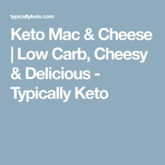 Keto Mac & Cheese | Low Carb, Cheesy & Delicious - Typically Keto