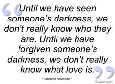 Until we have seen someone's darkness - Marianne Williamson - Quotes and sayings
