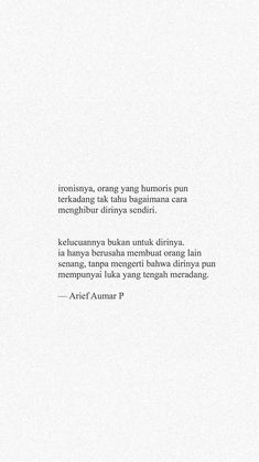 ironically, even humorous people sometimes don't know how amuse himself the cuteness is not for him he just tried to make someone else happy without understanding that he too have sore wounds Quotes Rindu, Tumblr Quotes, My Tumblr, Mood Quotes, People Quotes, Poetry Quotes, Best Quotes, Life Quotes, Cinta Quotes