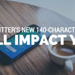 You Will Be Immediately Impacted by Twitter's Revamped 140-Character Limit